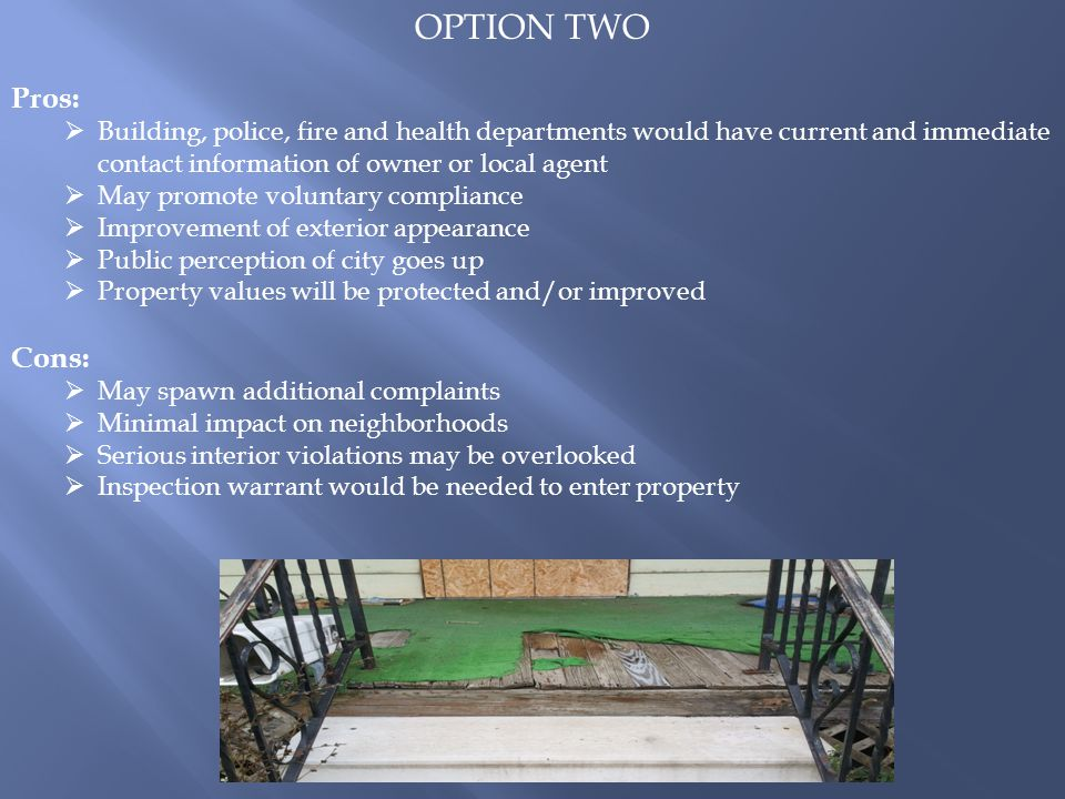 OPTION TWO Pros:  Building, police, fire and health departments would have current and immediate contact information of owner or local agent  May pr