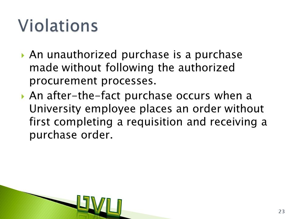  An unauthorized purchase is a purchase made without following the authorized procurement processes.