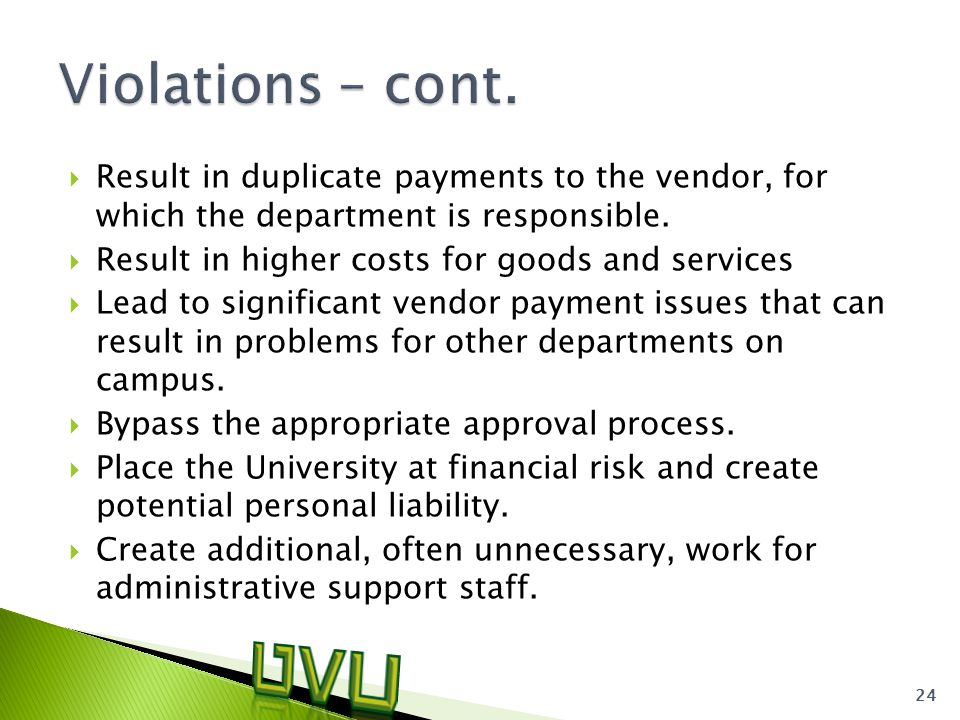  Result in duplicate payments to the vendor, for which the department is responsible.