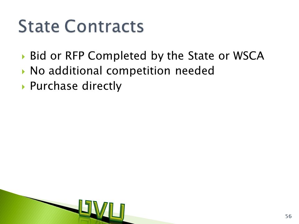  Bid or RFP Completed by the State or WSCA  No additional competition needed  Purchase directly 56
