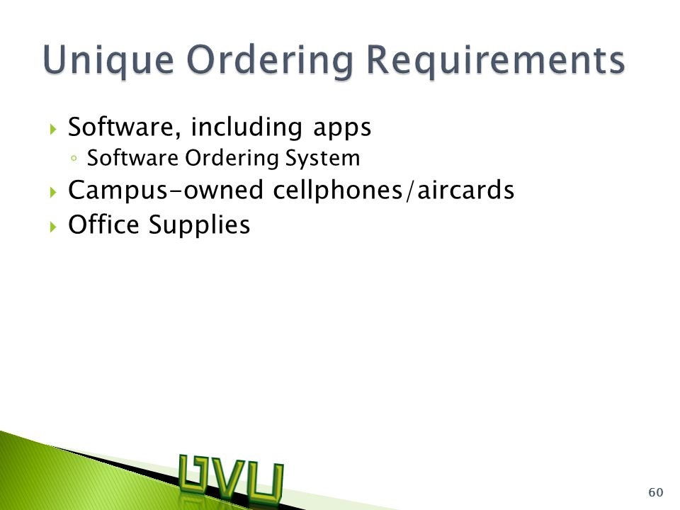  Software, including apps ◦ Software Ordering System  Campus-owned cellphones/aircards  Office Supplies 60