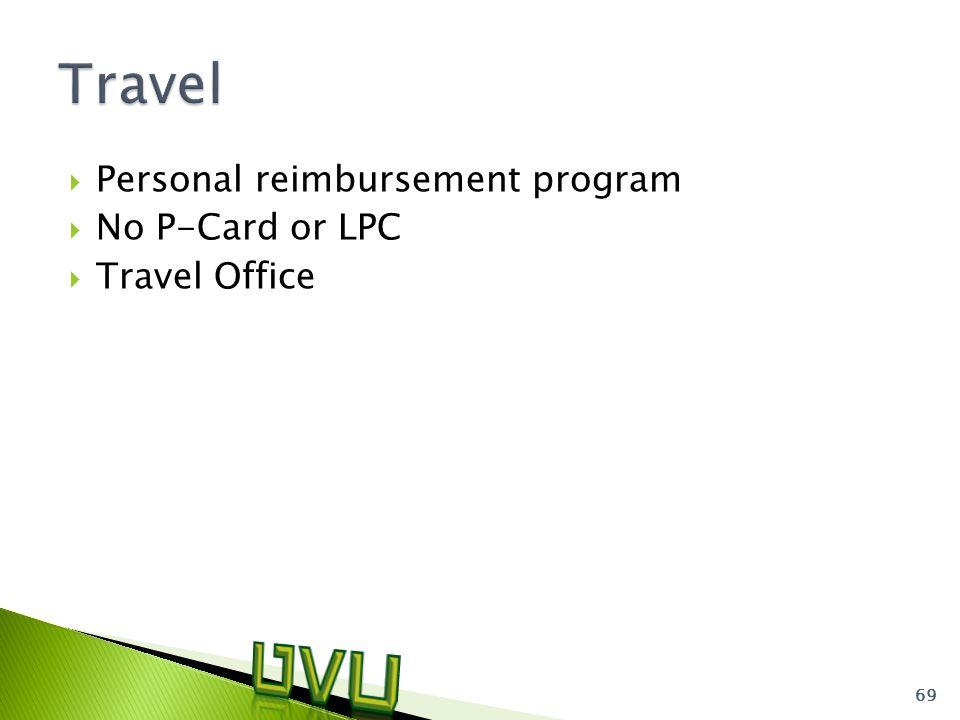  Personal reimbursement program  No P-Card or LPC  Travel Office 69