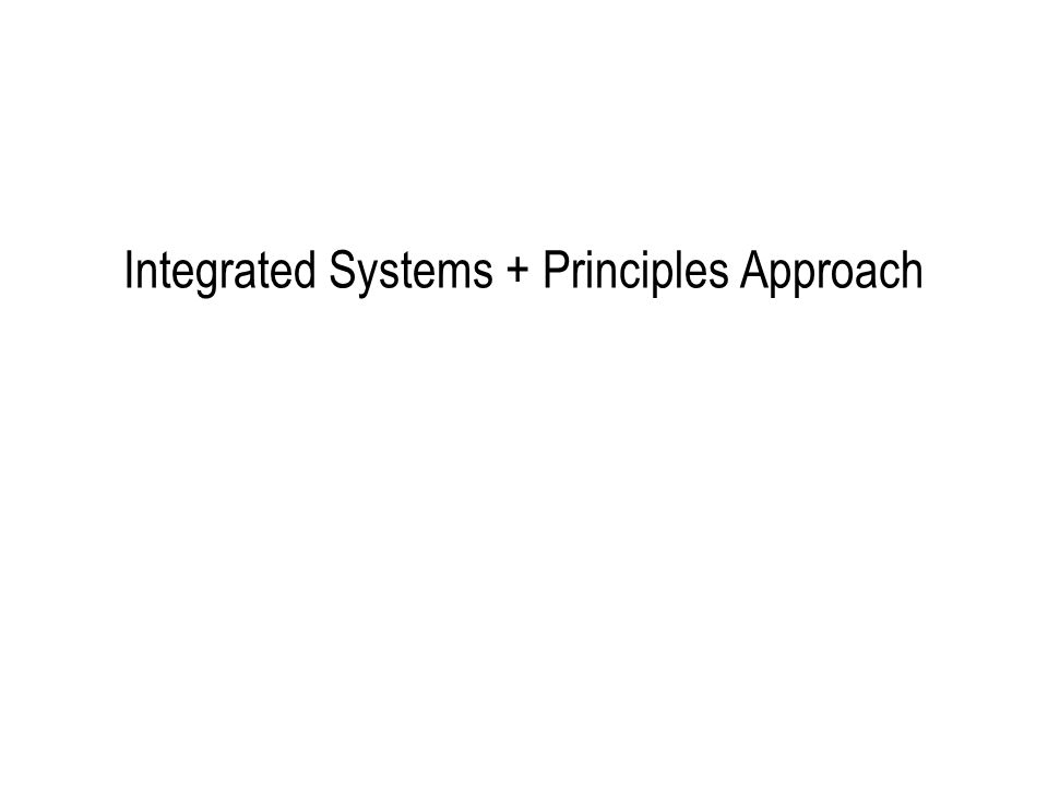 Integrated Systems + Principles Approach