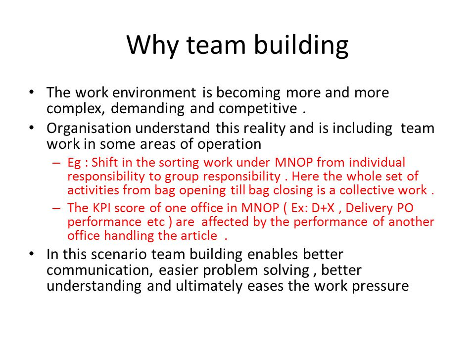 Why team building The work environment is becoming more and more complex, demanding and competitive.