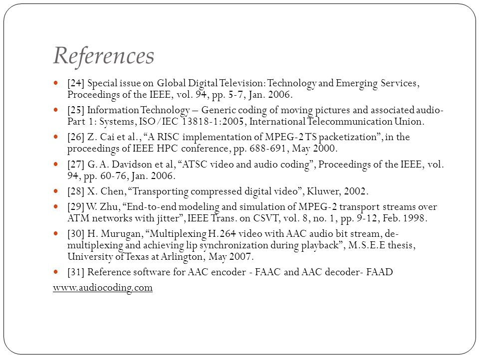 References [24] Special issue on Global Digital Television: Technology and Emerging Services, Proceedings of the IEEE, vol. 94, pp. 5-7, Jan. 2006. [2