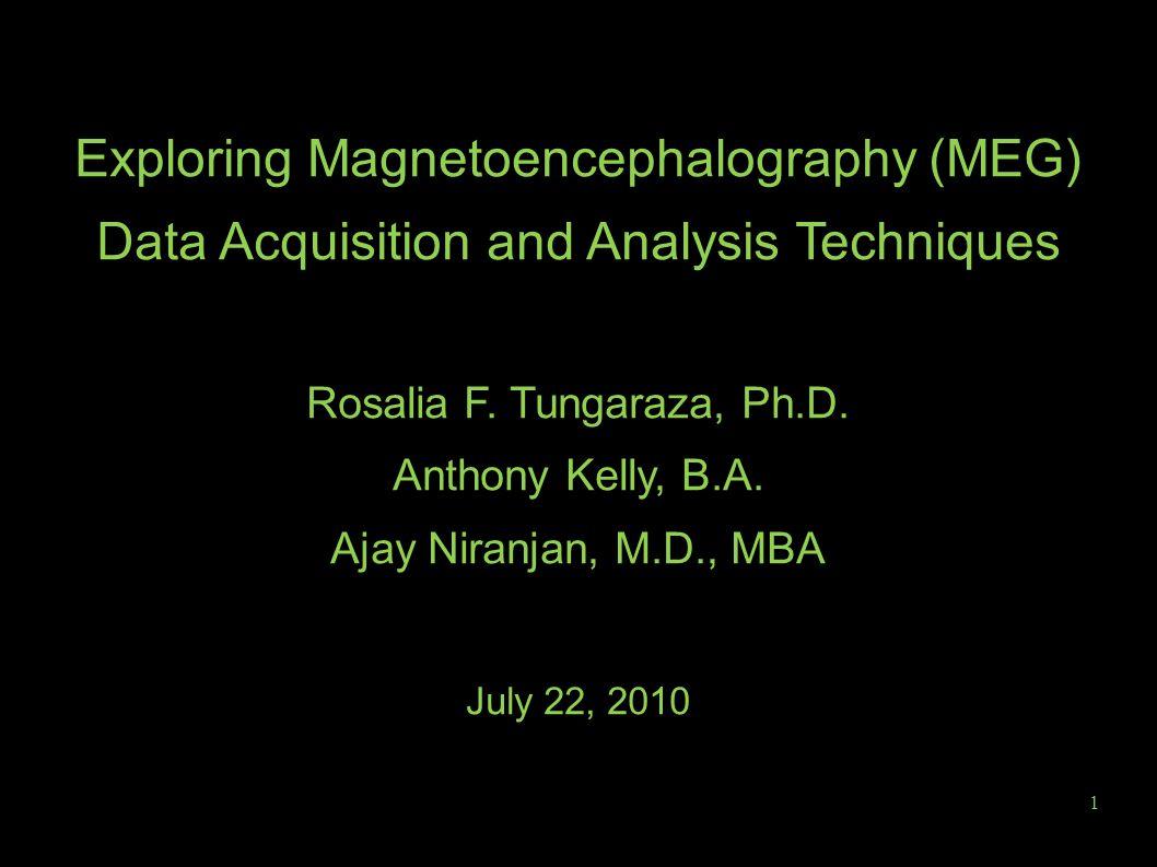 Exploring Magnetoencephalography (MEG) Data Acquisition and Analysis Techniques Rosalia F.