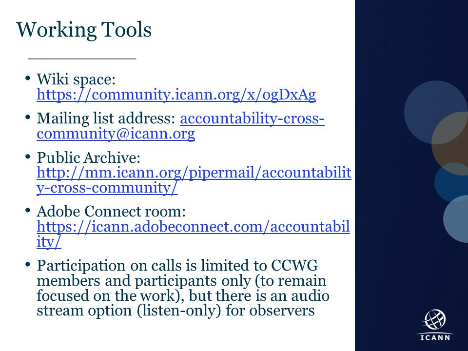 Text Working Tools Wiki space: https://community.icann.org/x/ogDxAg https://community.icann.org/x/ogDxAg Mailing list address: accountability-cross- c