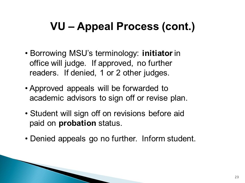 23 VU – Appeal Process (cont.) Borrowing MSU's terminology: initiator in office will judge.