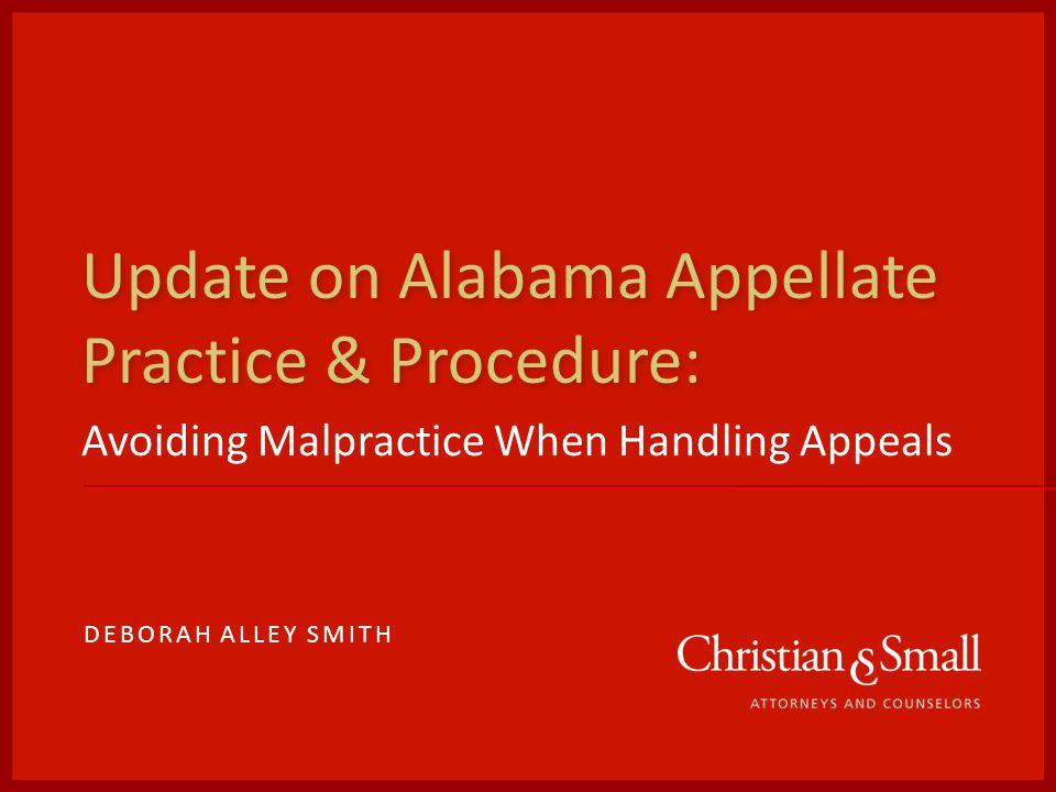 Update on Alabama Appellate Practice & Procedure: Avoiding Malpractice When Handling Appeals DEBORAH ALLEY SMITH