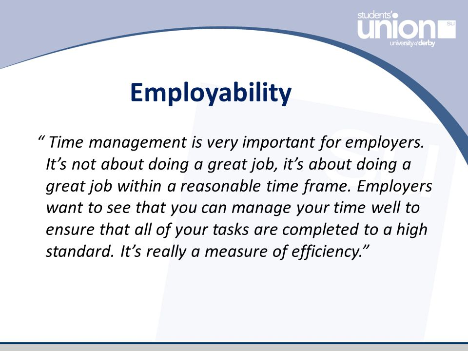 Employability Time management is very important for employers.