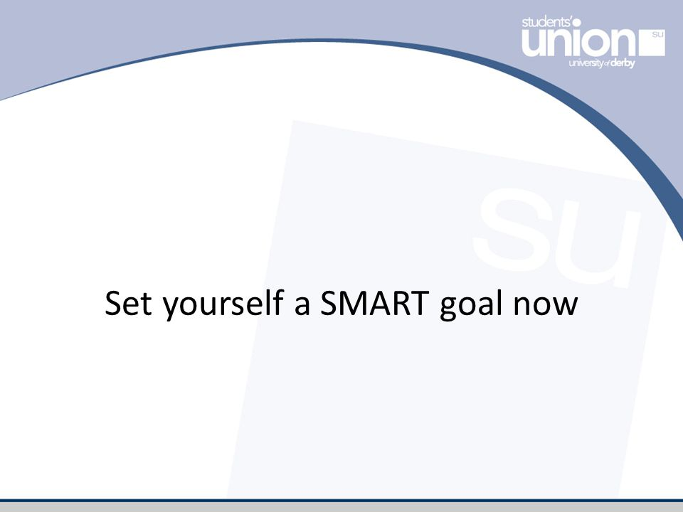 Set yourself a SMART goal now