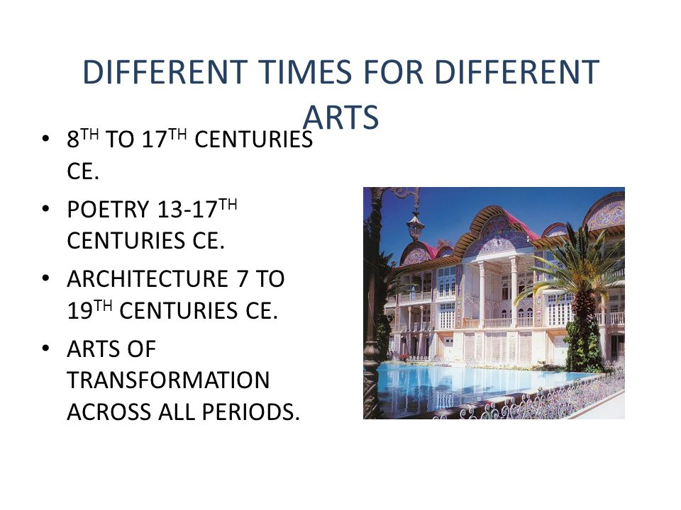 DIFFERENT TIMES FOR DIFFERENT ARTS 8 TH TO 17 TH CENTURIES CE. POETRY 13-17 TH CENTURIES CE. ARCHITECTURE 7 TO 19 TH CENTURIES CE. ARTS OF TRANSFORMAT