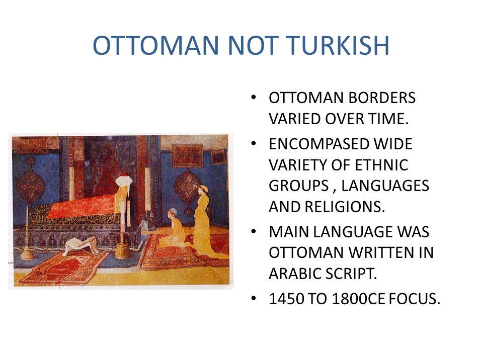 OTTOMAN NOT TURKISH OTTOMAN BORDERS VARIED OVER TIME.