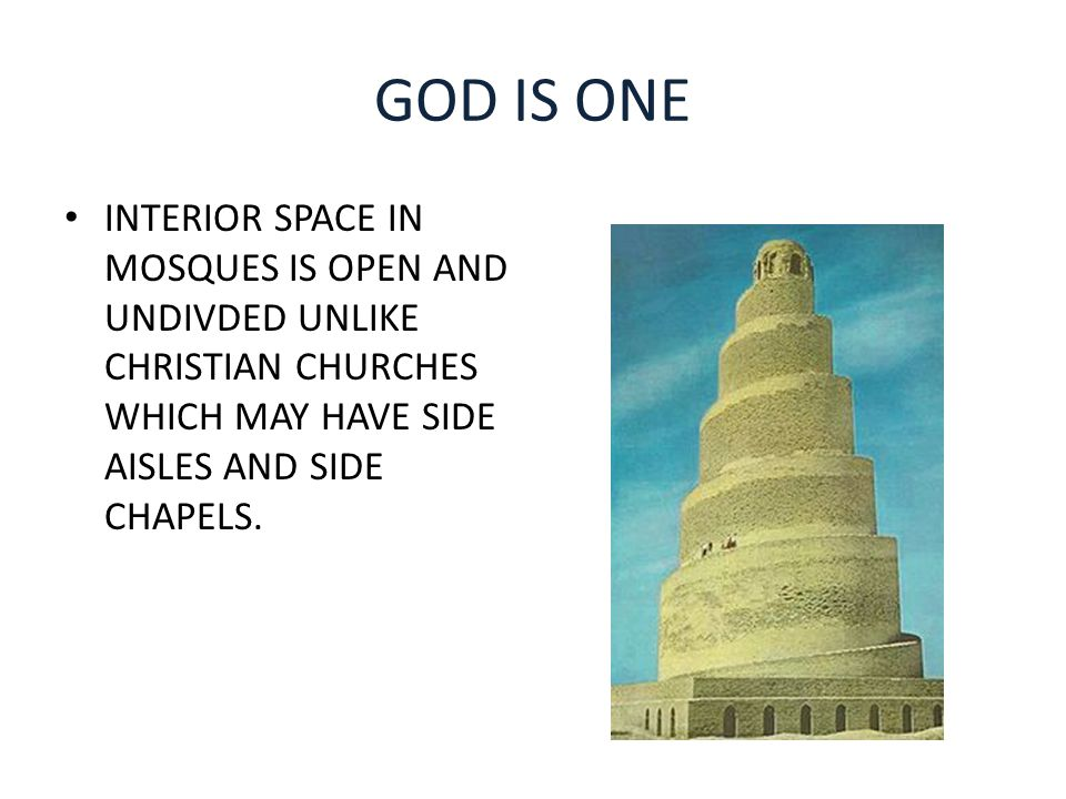 GOD IS ONE INTERIOR SPACE IN MOSQUES IS OPEN AND UNDIVDED UNLIKE CHRISTIAN CHURCHES WHICH MAY HAVE SIDE AISLES AND SIDE CHAPELS.