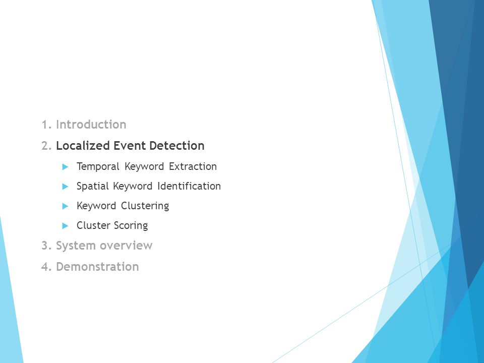 1. Introduction 2. Localized Event Detection  Temporal Keyword Extraction  Spatial Keyword Identification  Keyword Clustering  Cluster Scoring 3.