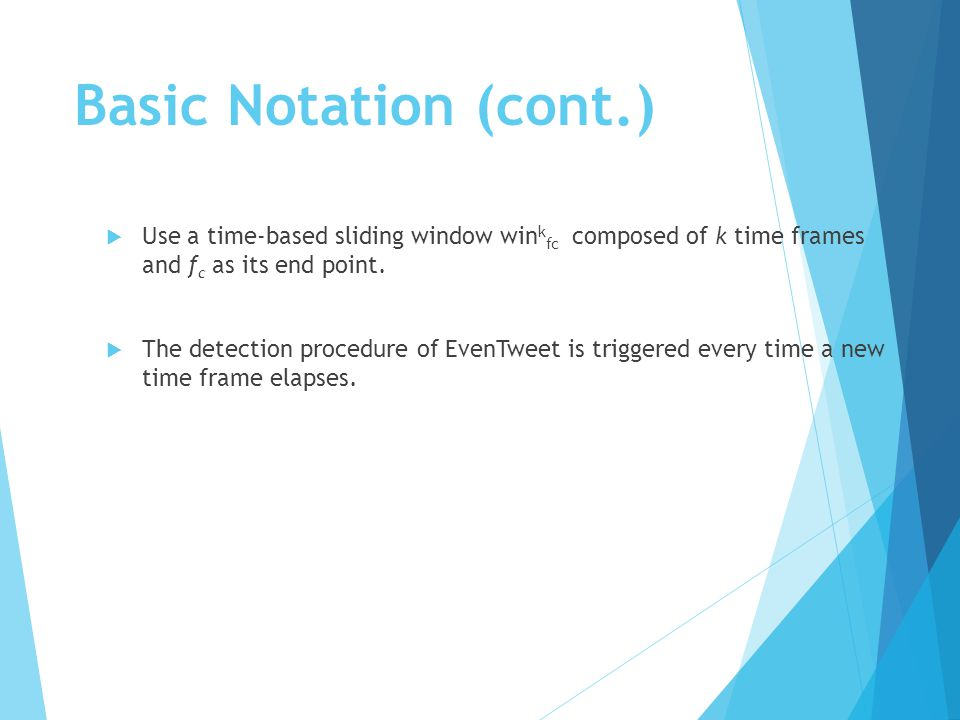 Basic Notation (cont.)  Use a time-based sliding window win k fc composed of k time frames and f c as its end point.