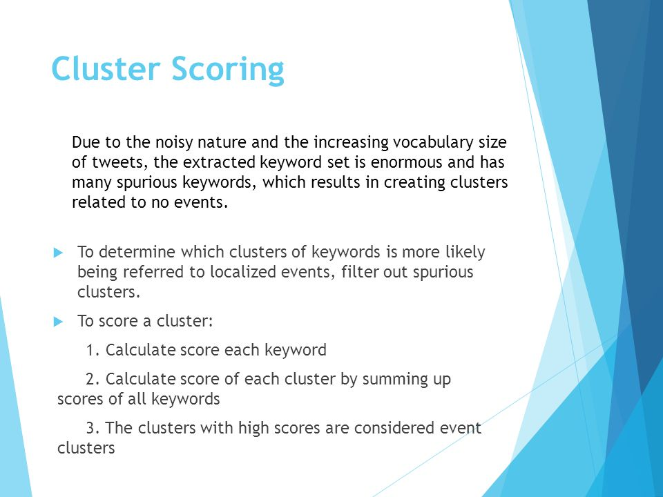 Cluster Scoring  To determine which clusters of keywords is more likely being referred to localized events, filter out spurious clusters.  To score