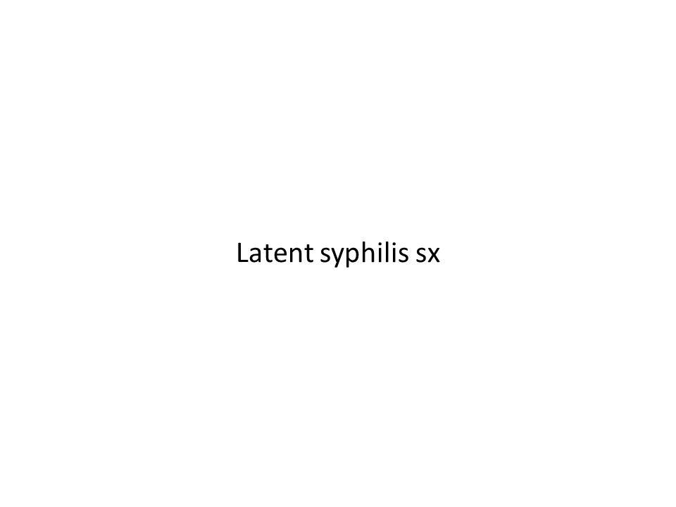 Latent syphilis sx