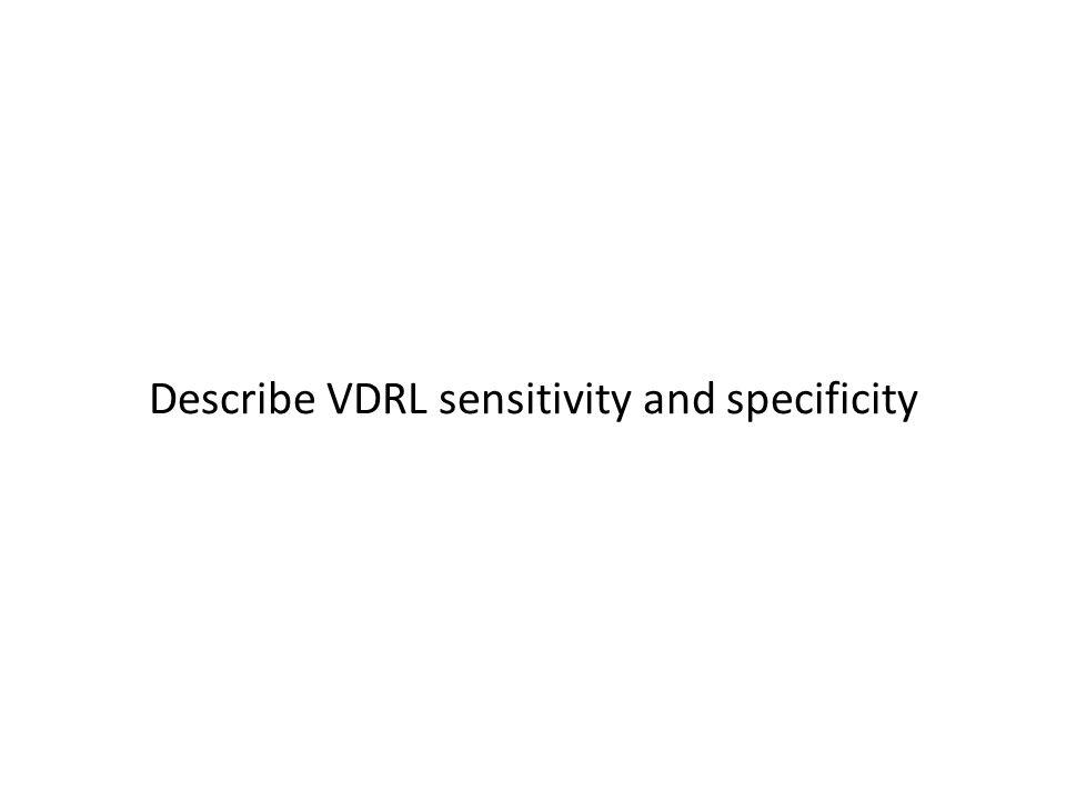 Describe VDRL sensitivity and specificity