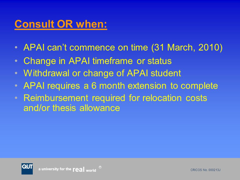 CRICOS No. 000213J a university for the world real R Consult OR when: APAI can't commence on time (31 March, 2010) Change in APAI timeframe or status