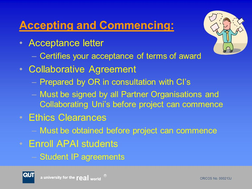 CRICOS No. 000213J a university for the world real R Accepting and Commencing: Acceptance letter –Certifies your acceptance of terms of award Collabor