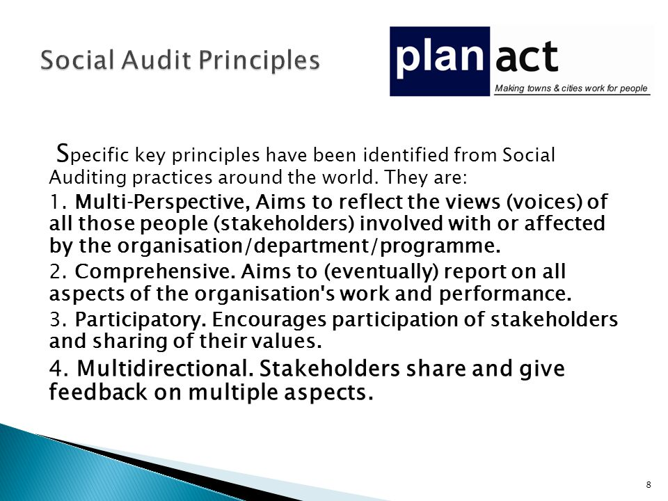 S pecific key principles have been identified from Social Auditing practices around the world. They are: 1. Multi‐Perspective, Aims to reflect the vie