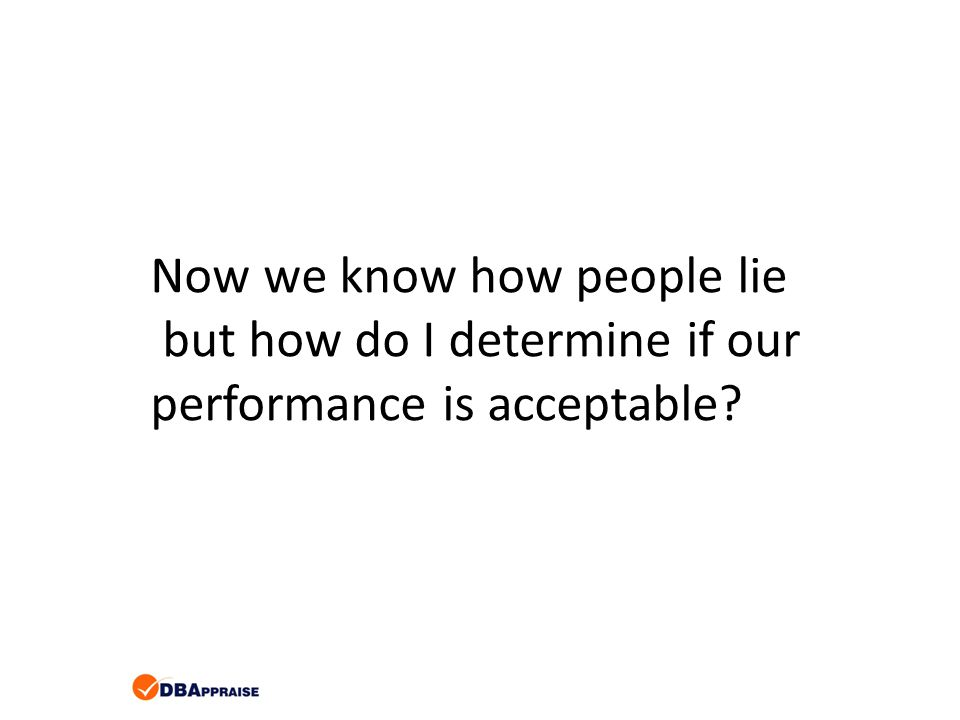 Now we know how people lie but how do I determine if our performance is acceptable