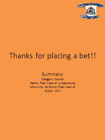 Thanks for placing a bet!. Summary : Category: Soccer Game: Real Madrid vs.