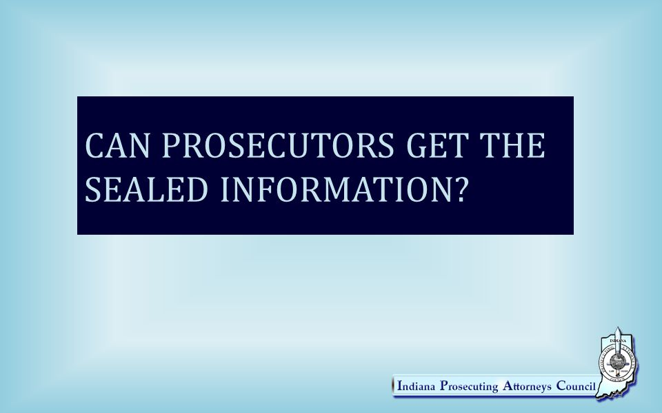 CAN PROSECUTORS GET THE SEALED INFORMATION 29