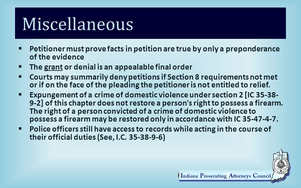 Miscellaneous  Petitioner must prove facts in petition are true by only a preponderance of the evidence  The grant or denial is an appealable final order  Courts may summarily deny petitions if Section 8 requirements not met or if on the face of the pleading the petitioner is not entitled to relief.
