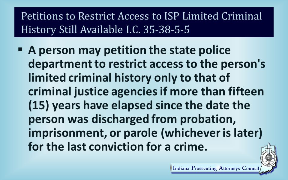 Petitions to Restrict Access to ISP Limited Criminal History Still Available I.C.