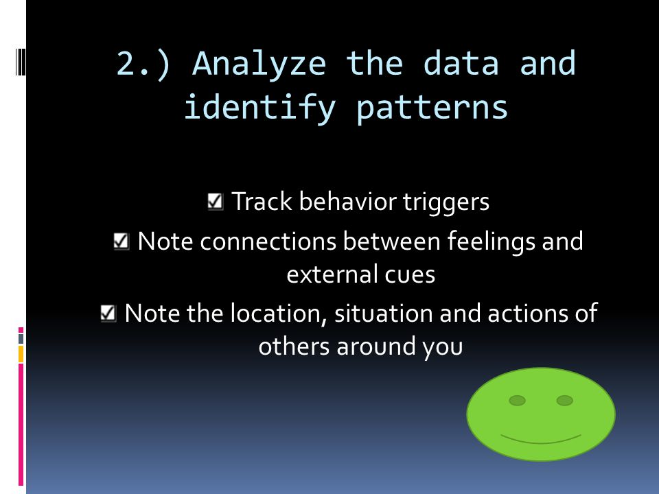 1.) Monitor your behavior and gather data  Record: What the activity was When and where it happened What you were doing How you felt at the time Exam