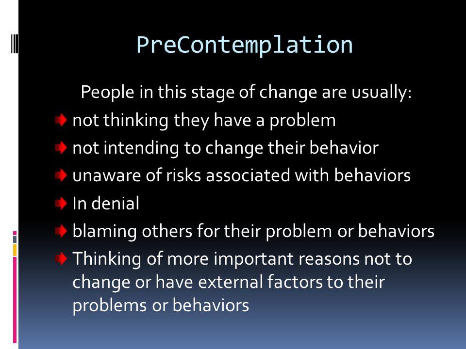 Transtheoretical Model 6 Stages of Change: 1) Precontemplation 2) Contemplation 3) Preparation 4) Action 5) Maintenance 6) Termination