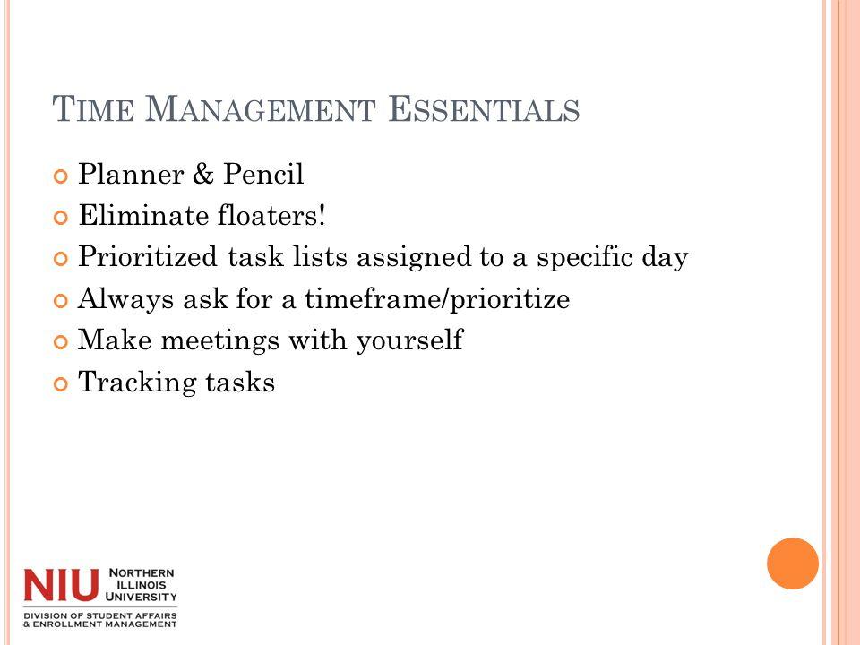 T IME M ANAGEMENT E SSENTIALS Planner & Pencil Eliminate floaters.