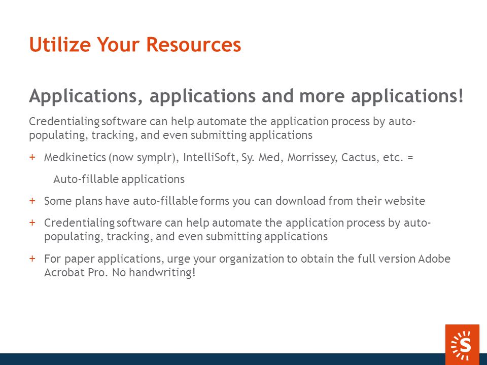Utilize Your Resources Applications, applications and more applications.