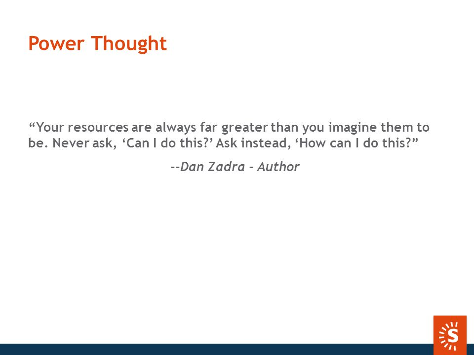 Power Thought Your resources are always far greater than you imagine them to be.