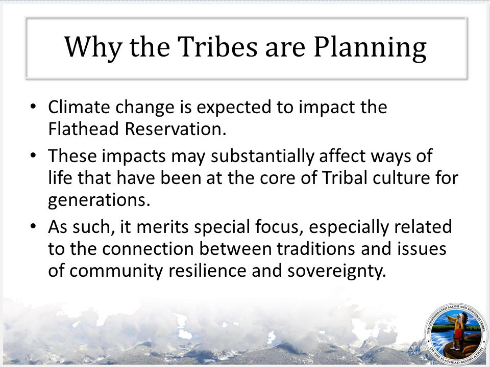 Why the Tribes are Planning Climate change is expected to impact the Flathead Reservation.