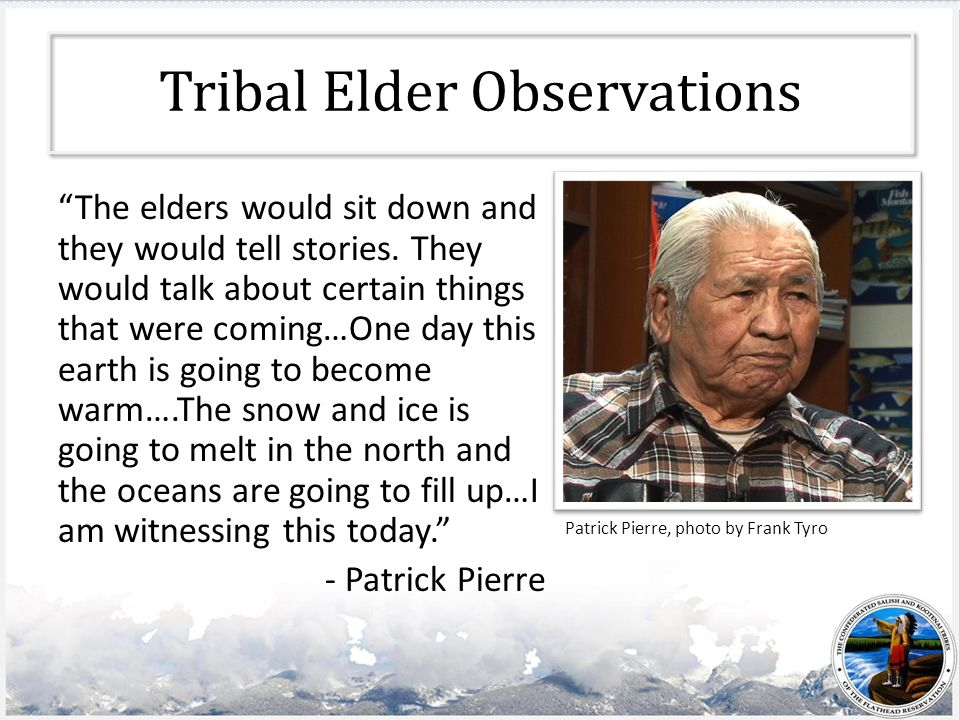 Tribal Elder Observations The elders would sit down and they would tell stories.