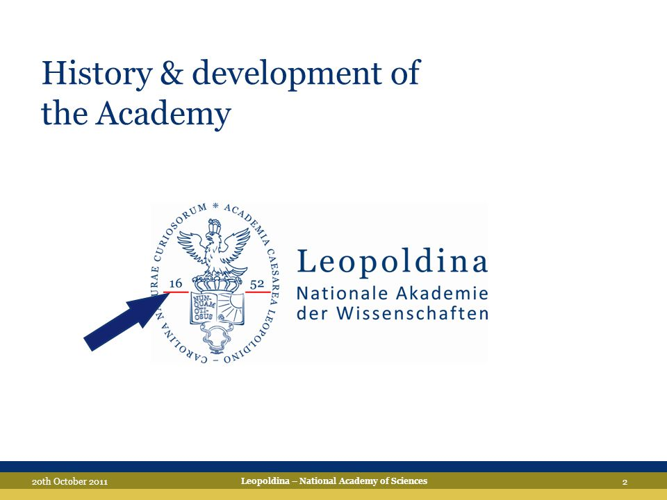 3 History & development of the Academy since 2008 (3 years) Leopoldina – National Academy of Sciences 20th October 2011 356 years