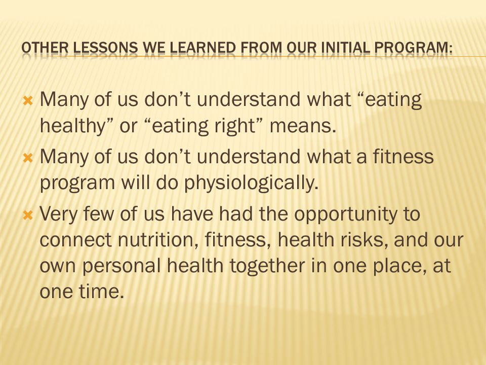  Many of us don't understand what eating healthy or eating right means.