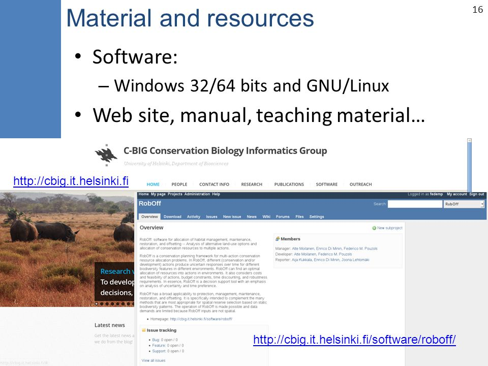 16 Software: – Windows 32/64 bits and GNU/Linux Web site, manual, teaching material… Material and resources http://cbig.it.helsinki.fi http://cbig.it.helsinki.fi/software/roboff/