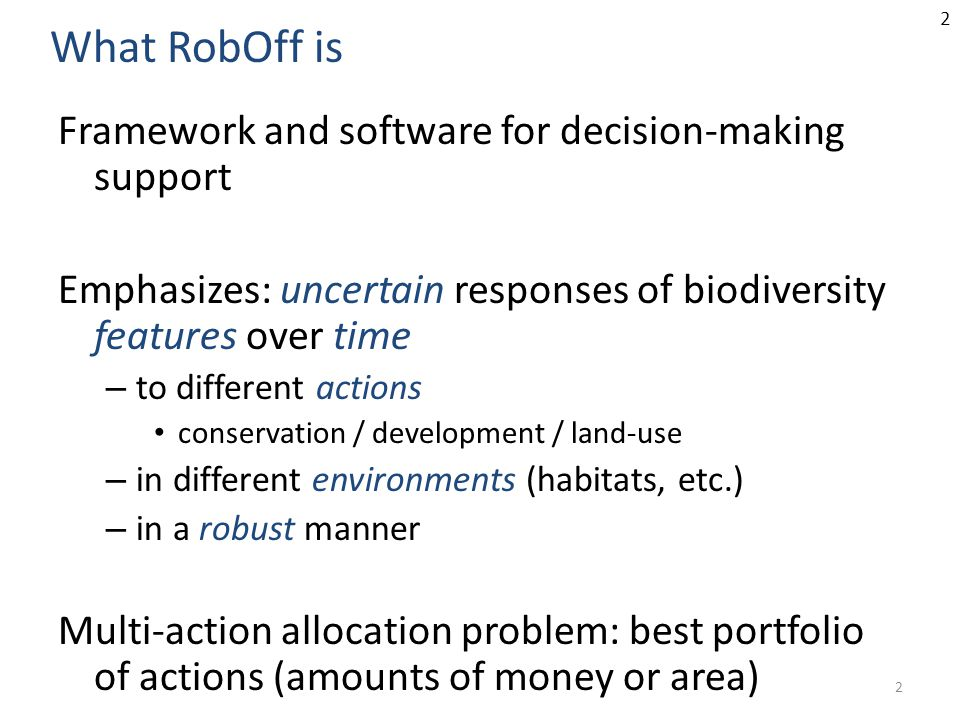 2 Framework and software for decision-making support Emphasizes: uncertain responses of biodiversity features over time – to different actions conserv