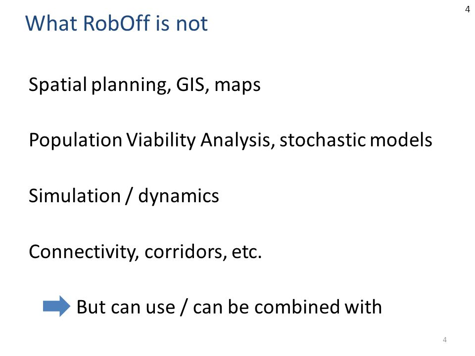 4 Spatial planning, GIS, maps Population Viability Analysis, stochastic models Simulation / dynamics Connectivity, corridors, etc. But can use / can b
