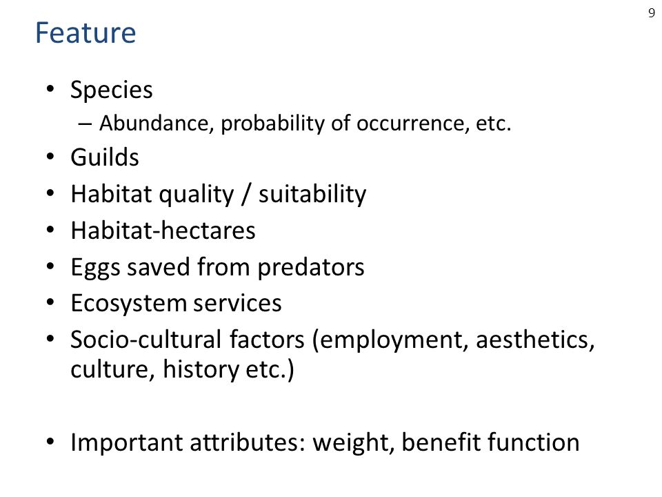 9 Species – Abundance, probability of occurrence, etc. Guilds Habitat quality / suitability Habitat-hectares Eggs saved from predators Ecosystem servi