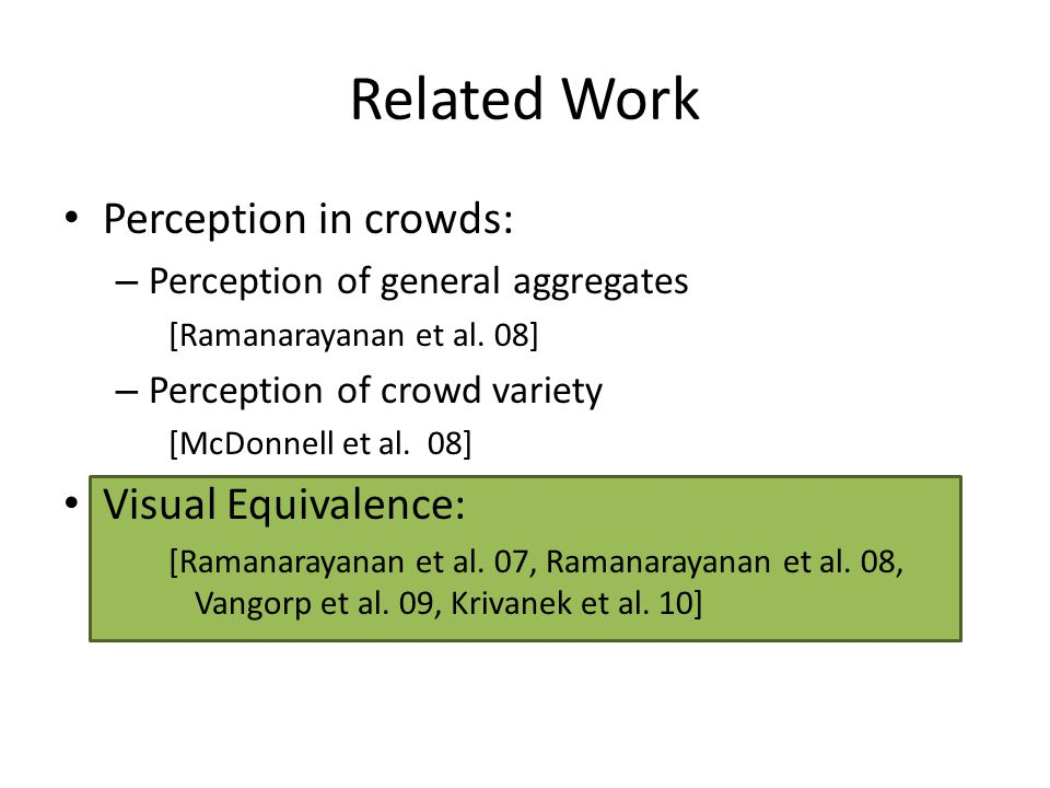 Related Work Perception in crowds: – Perception of general aggregates [Ramanarayanan et al. 08] – Perception of crowd variety [McDonnell et al. 08] Vi