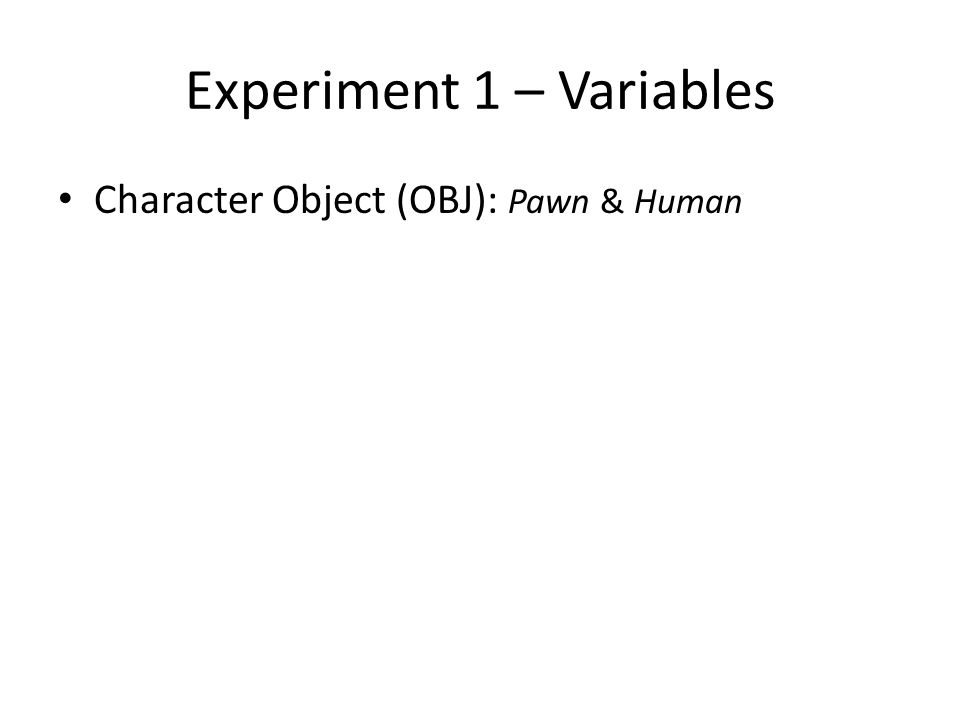 Character Object (OBJ): Pawn & Human Experiment 1 – Variables