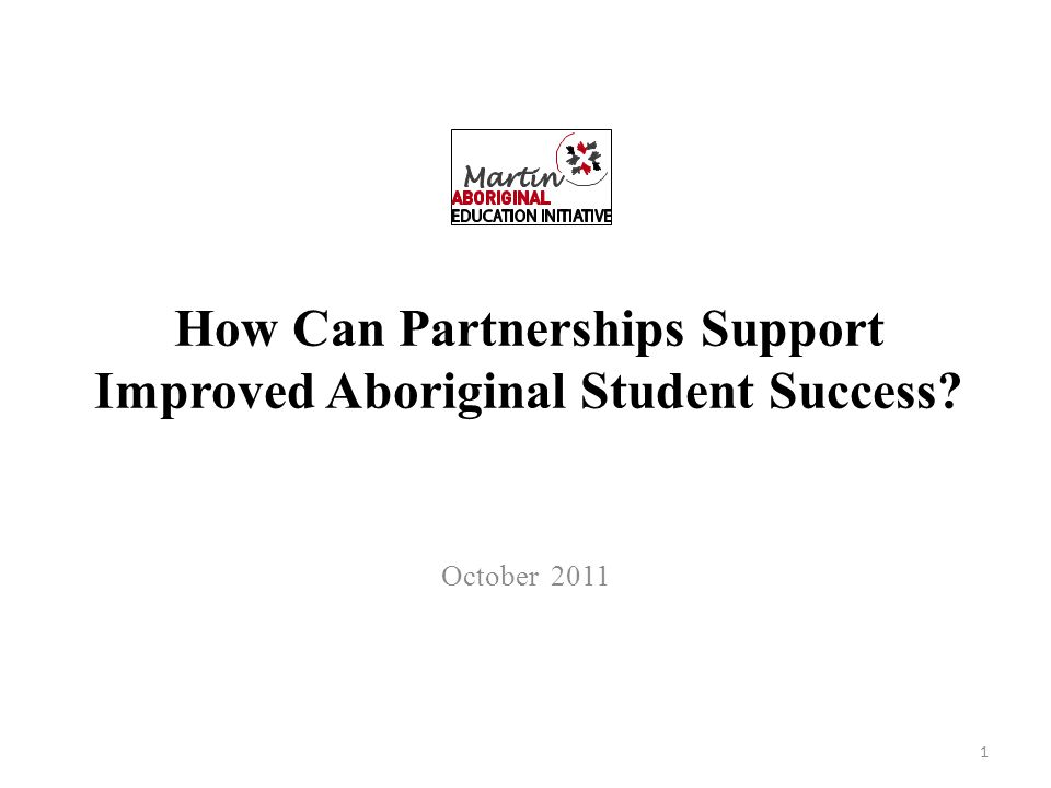 How Can Partnerships Support Improved Aboriginal Student Success October 2011 1