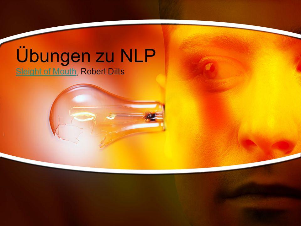 Übungen zu NLP Sleight of MouthSleight of Mouth, Robert Dilts
