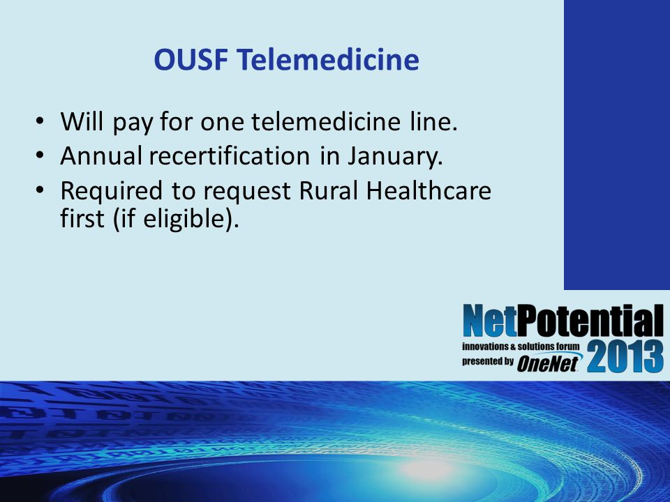 OUSF Telemedicine Will pay for one telemedicine line.
