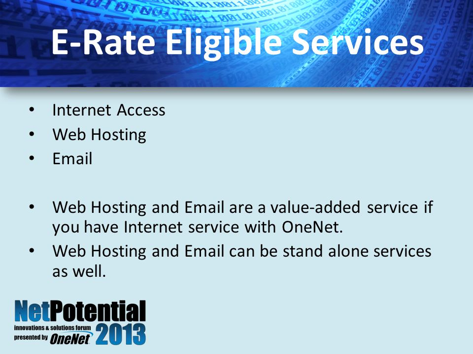 Internet Access Web Hosting Email Web Hosting and Email are a value-added service if you have Internet service with OneNet.